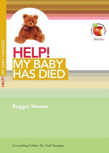 help-my-baby-has-died-living-in-a-fallen-world-help-day-one-publications-by-reggie-weems-2010-09-30