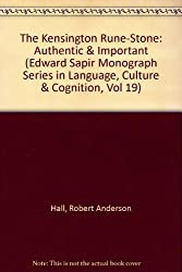 The Kensington Rune-Stone: Authentic & Important (Edward Sapir Monograph Series in Language, Culture & Cognition, Vol 19)