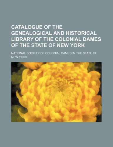 Catalogue of the genealogical and historical library of the Colonial Dames of the State of New York