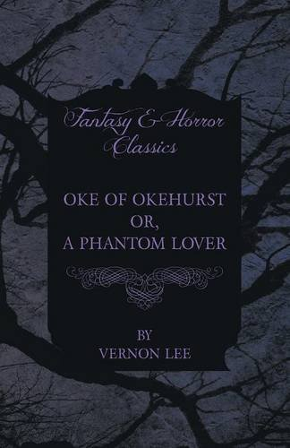 Oke of Okehurst - Or, The Phantom Lover (Fantasy and Horror Classics)