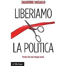 Liberiamo la politica: Prima che sia troppo tardi (Contemporanea Vol. 236)