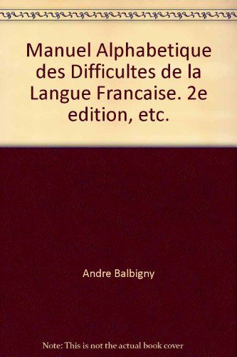 Manuel Alphabetique des Difficultes de la Langue Francaise. 2e edition, etc.
