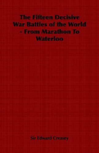 The Fifteen Decisive War Battles of the World - From Marathon to Waterloo by Edward Creasey (2006-01-01) par Edward Creasey;Sir Edward Creasey