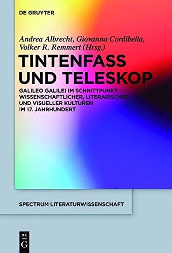 Tintenfass Und Teleskop: Galileo Galilei im Schnittpunkt wissenschaftlicher, literarischer und visueller Kulturen im 17. Jahrhundert