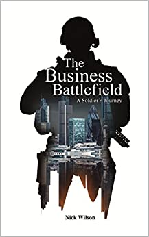 The Business Battlefield: A Soldiers Journey by [Wilson, Nick]