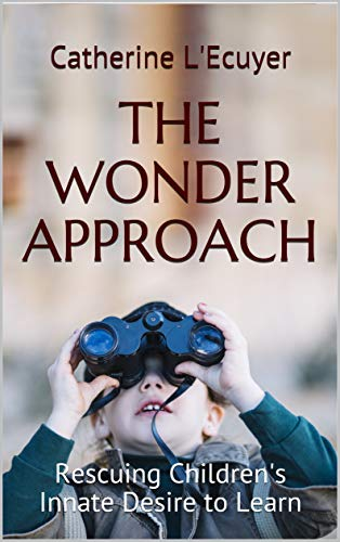 The Wonder Approach: Rescuing Childrens Innate Desire to Learn ...