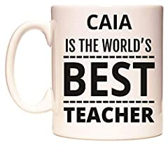 Idea Regalo - CAIA IS THE WORLD'S BEST TEACHER Tazza di WeDoMugs