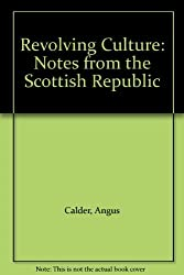 Revolving Culture: Notes from the Scottish Republic by Angus Calder (1994-08-06)