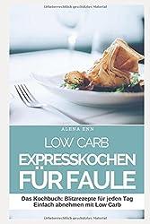 Low Carb Expresskochen für Faule: Das Kochbuch: Blitzrezepte für jeden Tag - Einfach abnehmen mit Low Carb (Genussvoll abnehmen mit Low Carb, Band 8)
