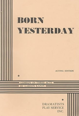 Born Yesterday: Comedy in 3 Acts by Garson Kanin (1951-01-30)
