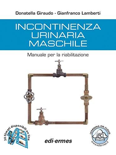 Incontinenza urinaria maschile. Manuale per la riabilitazione