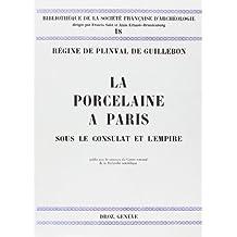 La Porcelaine à Paris sous le Consulat et l'Empire : Fabrication, commerce, étude topographique des immeubles ayant abrité des manufactures de porcelaine