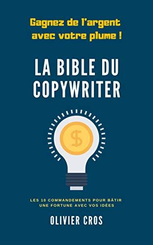 Couverture du livre La bible du copywriter: Les 10 commandements pour bâtir une fortune avec vos idées