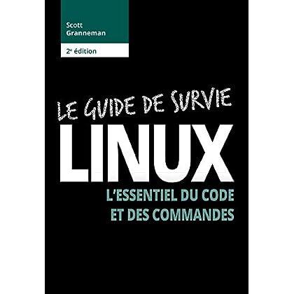 Le Guide de survie Linux - 2e édition : L'essentiel du code et des commandes