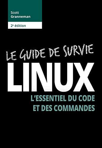 Le Guide de survie Linux - 2e édition : L'essentiel du code et des commandes par Scott Granneman