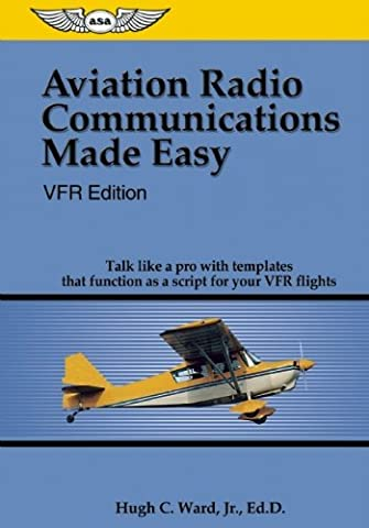 Aviation Radio Communications Made Easy: Talk Like a Pro with Templates That Function as a Script for Your VFR Flights by Hugh C. Ward (1-Apr-2006) Spiral-bound