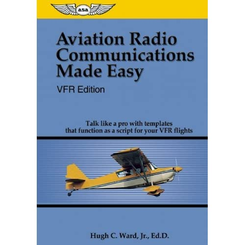 Aviation Radio Communications Made Easy: VFR Edition: Talk Like a Pro with Templates That Function as a Script for Your VFR Flights by Hugh C. Ward Jr.(2006-01-01)