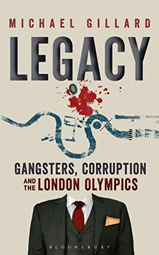 Legacy: Gangsters, Corruption and the London Olympics (English Edition)