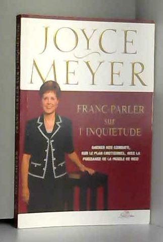 Franc-parler sur l'inquiétude par Joyce Meyer