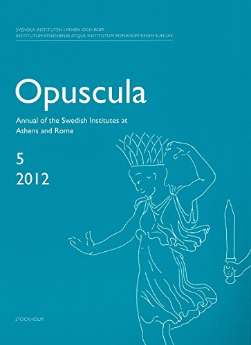 Opuscula 5 | 2012 Annual of the Swedish Institutes at Athens and Rome