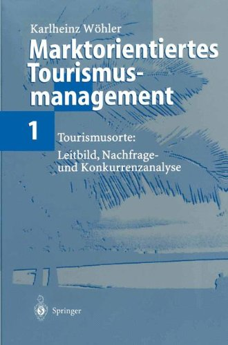 """Marktorientiertes Tourismusmanagement 1: """"Tourismusorte: Leitbild, Nachfrage- Und Konkurrenzanalyse"""""""