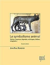 Le symbolisme animal - Mythes, croyances, légendes, archétypes, folklore, imaginaire...