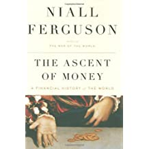 The Ascent of Money: A Financial History of the World by Niall Ferguson (2008-11-13)
