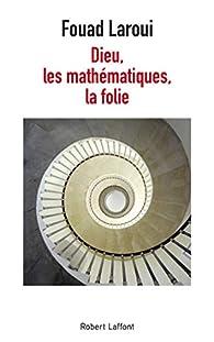 Dieu, les mathématiques, la folie par Fouad Laroui