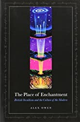 The Place of Enchantment: British Occultism and the Culture of the Modern [ THE PLACE OF ENCHANTMENT: BRITISH OCCULTISM AND THE CULTURE OF THE MODERN ] By Owen, Alex ( Author )Mar-01-2007 Paperback