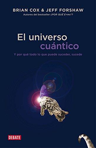 El universo cuántico: Y por qué todo lo que puede suceder, sucede (DEBATE)