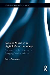 Popular Music in a Digital Music Economy: Problems and Practices for an Emerging Service Industry (Routledge Research in Music)