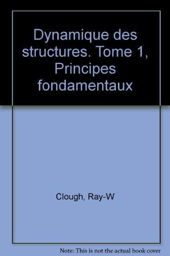 Dynamique des structures. Tome 1, Principes fondamentaux