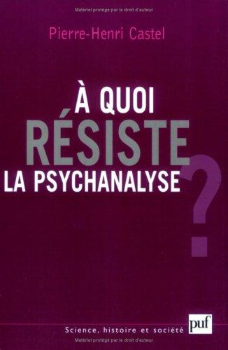 A quoi résiste la psychanalyse ?