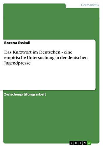 Das Kurzwort im Deutschen - eine empirische Untersuchung in der deutschen Jugendpresse (German Edition)