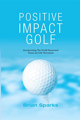 Positive Impact Golf: Helping Golfers to Liberate Their Potential por Brian Sparks