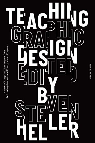 Teaching Graphic Design: Course Offerings and Class Projects from the Leading Graduate and Undergraduate Programs (English Edition)