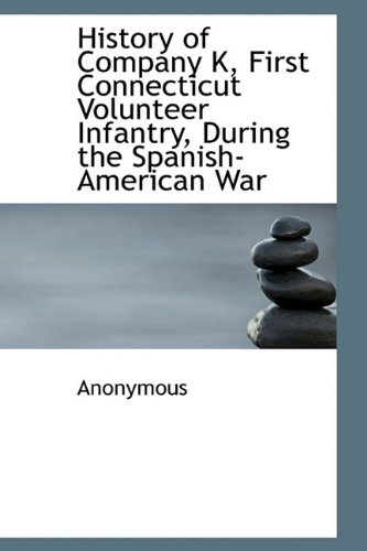 History of Company K, First Connecticut Volunteer Infantry, During the Spanish-American War