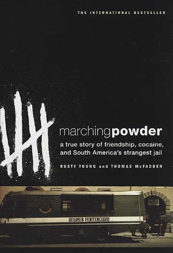 Marching Powder: A True Story of Friendship, Cocaine, and South America's Strangest Jail (English Edition)