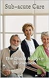 Sub-acute Care: The David & Joyce Discussion (Health-care Scenarios Book 1) (English Edition)