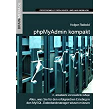 phpMyAdmin kompakt: Alles, was Sie für den erfolgreichen Einstieg in den MySQL-Datenbankmanager wissen müssen