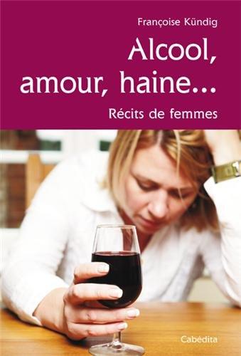 ALCOOL, AMOUR, HAINE... RECITS DE FEMMES par FRANCOISE KUNDIG