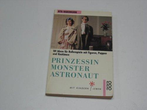 Prinzessin, Monster, Astronaut. 101 Ideen für Rollenspiele mit -