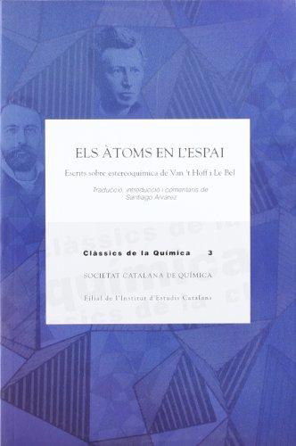 Els Àtoms en l'espai: Escrits sobre estereoquímica de Van 't Hoff i Le Bel (Classics de la Química, Band 3)