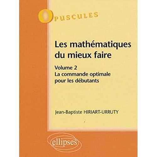 Les mathématiques du mieux faire, volume 2 : La commande optimale pour les débutants