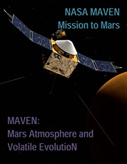 NASA MAVEN: Mission to Mars / MAVEN: Mars Atmosphere and ...