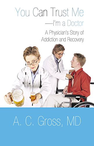 You Can Trust Me-I'M a Doctor: A Physician'S Story of Addiction and Recovery (English Edition) -