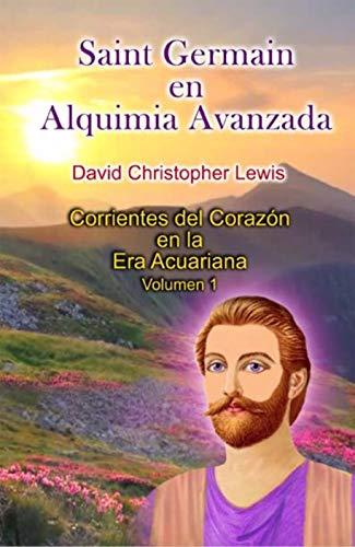 Saint Germain en Alquimia Avanzada: Emanaciones del corazón en La Era de Acuario Volumen 1 por David Christopher Lewis