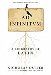 Ad Infinitum: A Biography of Latin by Nicholas Ostler (2008-09-02)