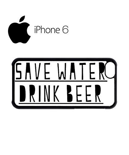Save Water Drink Beer Slogan Swag Mobile Phone Case Back Cover Hülle Weiß Schwarz for iPhone 6 White Weiß