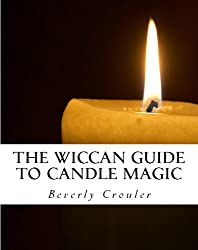 The Wiccan Guide to Candle Magic (Revised Edition - 2016)